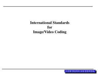 International Standards  for  Image/Video Coding