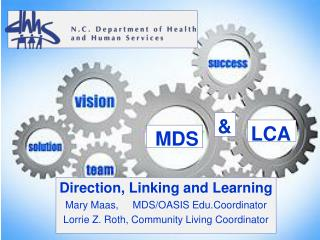 Direction, Linking and Learning Mary Maas,     MDS/OASIS Edu.Coordinator