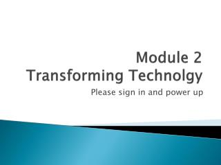 Module 2 Transforming  Technolgy