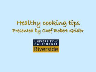 Healthy cooking tips Presented by Chef Robert Grider