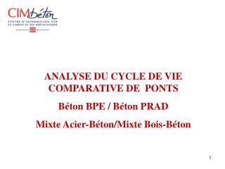 ANALYSE DU CYCLE DE VIE COMPARATIVE DE  PONTS  Béton BPE / Béton PRAD