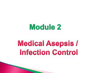 Medical Asepsis /  Infection Control