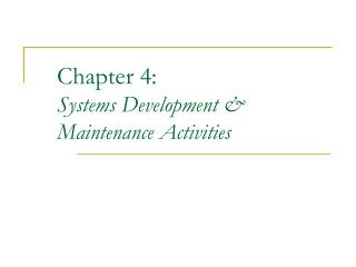 Chapter 4: Systems Development &  Maintenance Activities