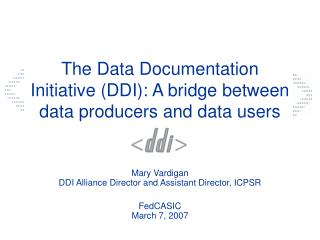The Data Documentation Initiative (DDI): A bridge between data producers and data users