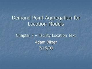 Demand Point Aggregation for Location Models Chapter 7 – Facility Location Text