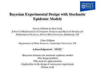 Bayesian Experimental Design with Stochastic Epidemic Models Gavin J Gibson & Alex Cook