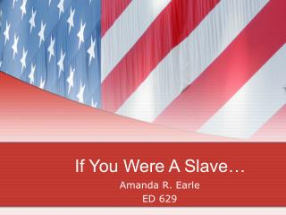 If You Were A Slave…