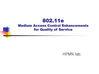 802.11e Medium Access Control Enhancements  for Quality of Service