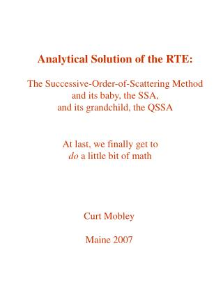Analytical Solution of the RTE: The Successive-Order-of-Scattering Method and its baby, the SSA,