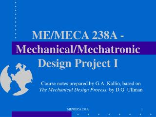 ME/MECA 238A - Mechanical/Mechatronic Design Project I