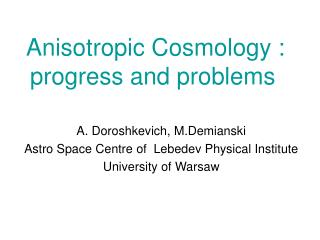 Anisotropic Cosmology : progress and problems