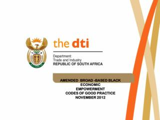 AMENDED  BROAD -BASED BLACK  		ECONOMIC  		EMPOWERMENT   		CODES OF GOOD PRACTICE  		NOVEMBER 2012