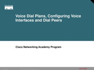 Voice Dial Plans, Configuring Voice Interfaces and Dial Peers