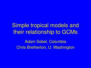 Simple tropical models and their relationship to GCMs