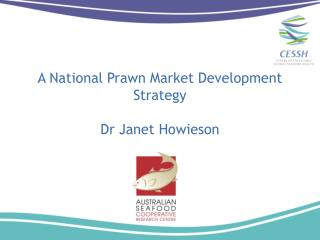 A National Prawn Market Development Strategy Dr Janet Howieson