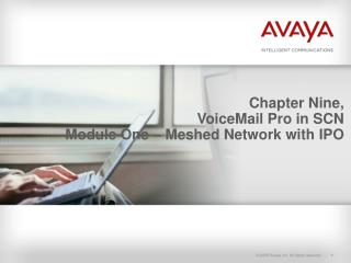 Chapter Nine, VoiceMail Pro in SCN Module One – Meshed Network with IPO
