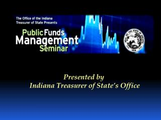 Presented by  Indiana Treasurer of State's Office
