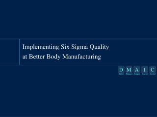 Implementing Six Sigma Quality at Better Body Manufacturing