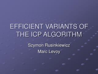 EFFICIENT VARIANTS OF THE ICP ALGORITHM