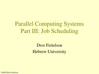 Parallel Computing Systems Part III: Job Scheduling