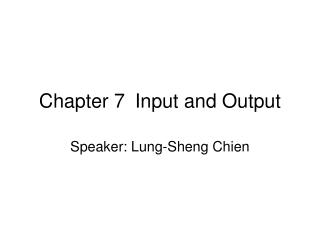 Chapter 7	Input and Output