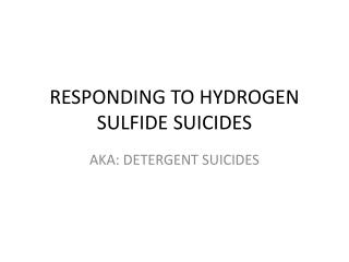 RESPONDING TO HYDROGEN SULFIDE SUICIDES