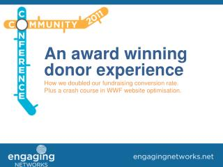 An award winning donor experience How we doubled our fundraising conversion rate.