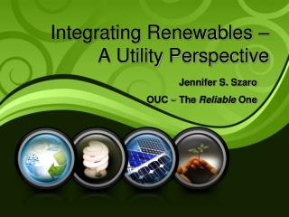 Integrating Renewables    A Utility Perspective