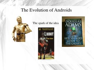 The Evolution of Androids