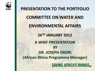 PRESENTATION TO THE PORTFOLIO COMMITTEE ON WATER AND ENVIRONMENTAL AFFAIRS  26 TH  JANUARY 2012
