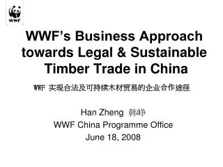 WWF's Business Approach towards Legal & Sustainable   Timber Trade in China