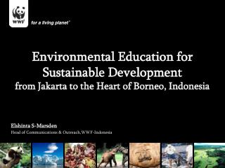 E lshinta S-Marsden Head of Communications & Outreach,WWF-Indonesia
