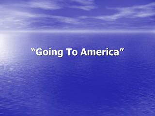 """Going To America"""