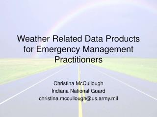 Weather Related Data Products for Emergency Management Practitioners