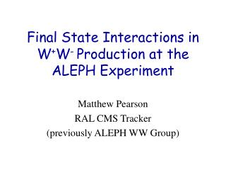 Final State Interactions in W + W -  Production at the ALEPH Experiment