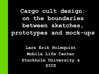 Cargo cult design:    on the boundaries        between sketches, prototypes and mock-ups