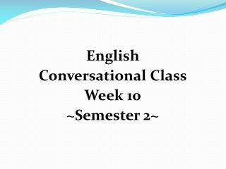English  Conversational Class Week 10 ~Semester 2~