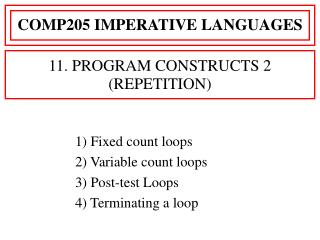 1) Fixed count loops 2) Variable count loops 3) Post-test Loops 4) Terminating a loop