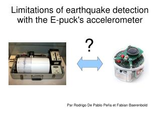 Limitations of earthquake detection with the E-puck's accelerometer
