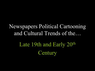 Newspapers Political Cartooning and Cultural Trends of the…