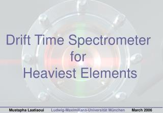 Drift Time Spectrometer  for  Heaviest Elements