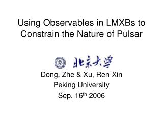 Using Observables in LMXBs to Constrain the Nature of Pulsar