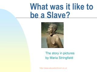 What was it like to be a Slave