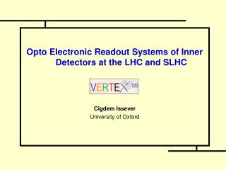 Opto Electronic Readout Systems of Inner Detectors at the LHC and SLHC Cigdem Issever
