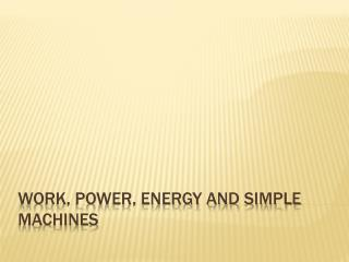 Work, Power, ENERGY and Simple Machines