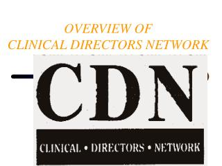 OVERVIEW OF CLINICAL DIRECTORS NETWORK