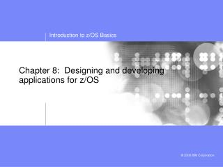 Chapter 8:  Designing and developing applications for z/OS