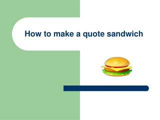 How to make a quote sandwich