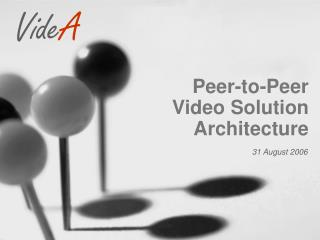 Peer-to-Peer Video Solution Architecture