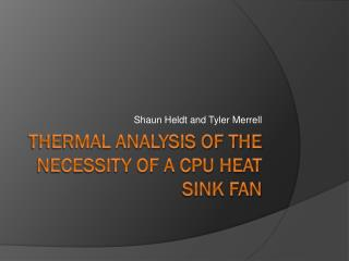 Thermal Analysis of the necessity of A CPU Heat sink fan